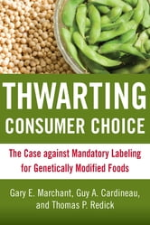 Thwarting Consumer Choice - The Case against Mandatory Labeling for Genetically Modified Foods ebook by