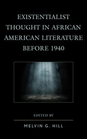 Existentialist Thought in African American Literature before 1940 ebook by Melvin Hill,Renee Barlow,Chase Dimock,Timothy Golden,Jeannine King