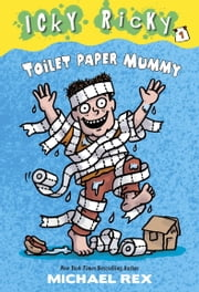Icky Ricky #1: Toilet Paper Mummy ebook by Michael Rex,Michael Rex