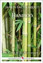 14 Fun Facts About Bamboo: A 15-Minute Book ebook by Caitlind L. Alexander