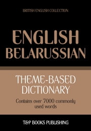 Theme-based dictionary British English-Belarussian - 7000 words ebook by Andrey Taranov
