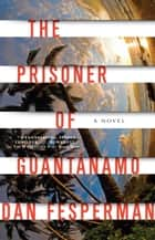 The Prisoner of Guantanamo ebook by Dan Fesperman
