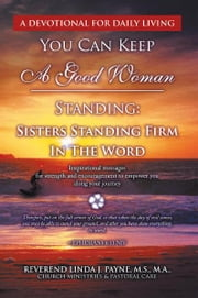 You Can Keep A Good Woman Standing: Sisters Standing Firm In The Word - Sisters Standing Firm In The Word ebook by Linda J. Payne