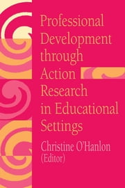 Professional Development Through Action Research - International Educational Perspectives ebook by Christine O'Hanlon