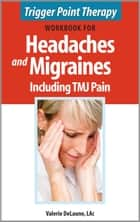 Trigger Point Therapy Workbook for Headaches and Migraines including TMJ Pain ebook by Valerie DeLaune