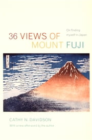 36 Views of Mount Fuji - On Finding Myself in Japan ebook by Cathy N. Davidson
