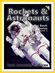 Just Rocket & Astronaut Photos! Big Book of Photographs & Pictures of Rockets, Astronauts, and Spaceships, Vol. 1 ebook by Big Book of Photos