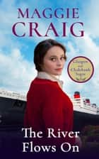 The River Flows On ebook by Maggie Craig