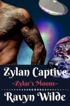 Zylan Captive - Zylar's Moons, #1 ebook by Ravyn Wilde