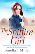 The Spitfire Girl - Heartwarming and emotional story of one girl's courage in WW2 ebook by Fenella J. Miller