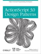ActionScript 3.0 Design Patterns - Object Oriented Programming Techniques ebook by William Sanders, Chandima Cumaranatunge