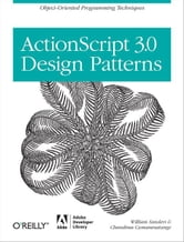 ActionScript 3.0 Design Patterns - Object Oriented Programming Techniques ebook by William Sanders,Chandima Cumaranatunge