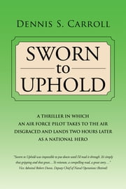 Sworn to Uphold - A Thriller ebook by Dennis S. Carroll