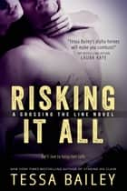 Risking it All ebook by Tessa Bailey