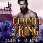 Claimed by the King - A BBW Bear Shifter Fantasy Romance audiobook by