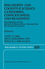 Philosophy and Cognitive Science: Categories, Consciousness, and Reasoning - Proceeding of the Second International Colloquium on Cognitive Science ebook by A. Clark,J. Ezquerro,Jesús M. Larrazabal