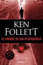 El hombre de San Petersburgo ebook by Ken Follett