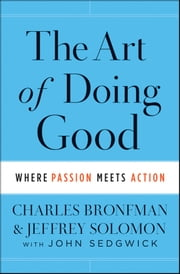 The Art of Doing Good - Where Passion Meets Action ebook by Charles Bronfman,Jeffrey Solomon,John Sedgwick