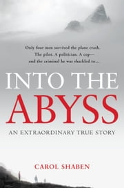 Into the Abyss - An Extraordinary True Story ebook by Carol Shaben