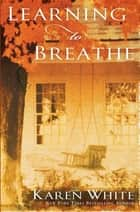 Learning to Breathe ebook by Karen White