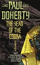 The Year of the Cobra (Akhenaten Trilogy, Book 3) - A thrilling tale of the secrets of the Egyptian pharaohs ebook by Paul Doherty
