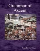 Grammar of Ascent ebook by John H. Newman