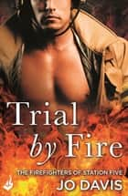 Trial by Fire: The Firefighters of Station Five Book 1 ebook by Jo Davis