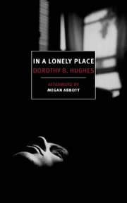 In a Lonely Place ebook by Dorothy B. Hughes, Megan Abbott