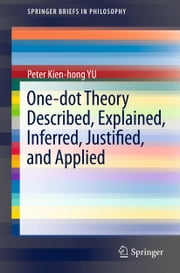 One-dot Theory Described, Explained, Inferred, Justified, and Applied ebook by Peter Kien-hong YU