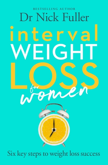 Interval Weight Loss for Women - The 6 key steps to weight loss success ebook by Nick Fuller