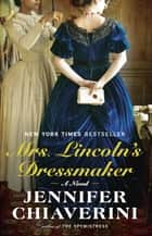 Mrs. Lincoln's Dressmaker ebook by Jennifer Chiaverini