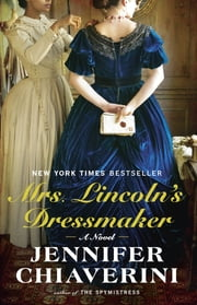 Mrs. Lincoln's Dressmaker - A Novel ebook by Jennifer Chiaverini