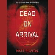 Dead on Arrival - A Novel audiobook by Matt Richtel