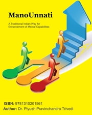 ManoUnnati: A Traditional Indian Way for Enhancement of Mental Capabilities ebook by Dr. Piyush Trivedi
