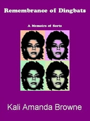 Remembrance of Dingbats - A Memoirs ebook by Kali Amanda Browne