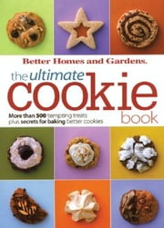 The Ultimate Cookie Book ebook by Better Homes and Gardens