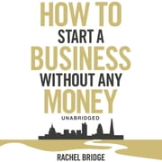 How To Start a Business without Any Money audiobook by Rachel Bridge
