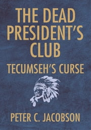 The Dead President's Club: Tecumseh's Curse ebook by Peter C. Jacobson