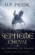Le Septième Cheval ebook by D.P. Prior