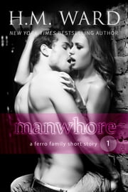 Manwhore 1 (A Ferro Family Short Story) ebook by H.M. Ward
