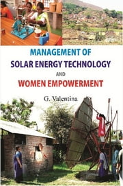 Management of Solar Energy Technologies and Women Empowerment - A Case of Women Barefoot Solar Engineers of India ebook by G. Dr. Valentina