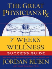 The Great Physician's Rx for 7 Weeks of Wellness Success Guide ebook by Jordan Rubin