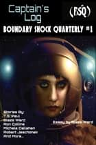 Captain's Log - Boundary Shock Quarterly #1 ebook by Blaze Ward, Charles Eugene Anderson, Leah Cutter,...