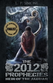 The 2012 Prophecies: Heir of the Jaguar ebook by L P Simone