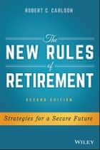 The New Rules of Retirement ebook by Robert C. Carlson