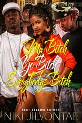 My Bitch, Yo Bitch....Everybody Bitch ebook by Niki Jilvontae