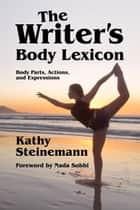 The Writer's Body Lexicon: Body Parts, Actions, and Expressions ebook by