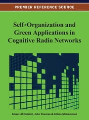 Self-Organization and Green Applications in Cognitive Radio Networks ebook by Anwer Al-Dulaimi,John Cosmas,Abbas Mohammed