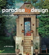 Paradise By Design - Tropical Residences and Resorts by Bensley Design Studios ebook by Bill Bensley