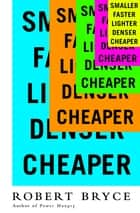 Smaller Faster Lighter Denser Cheaper ebook by Robert Bryce